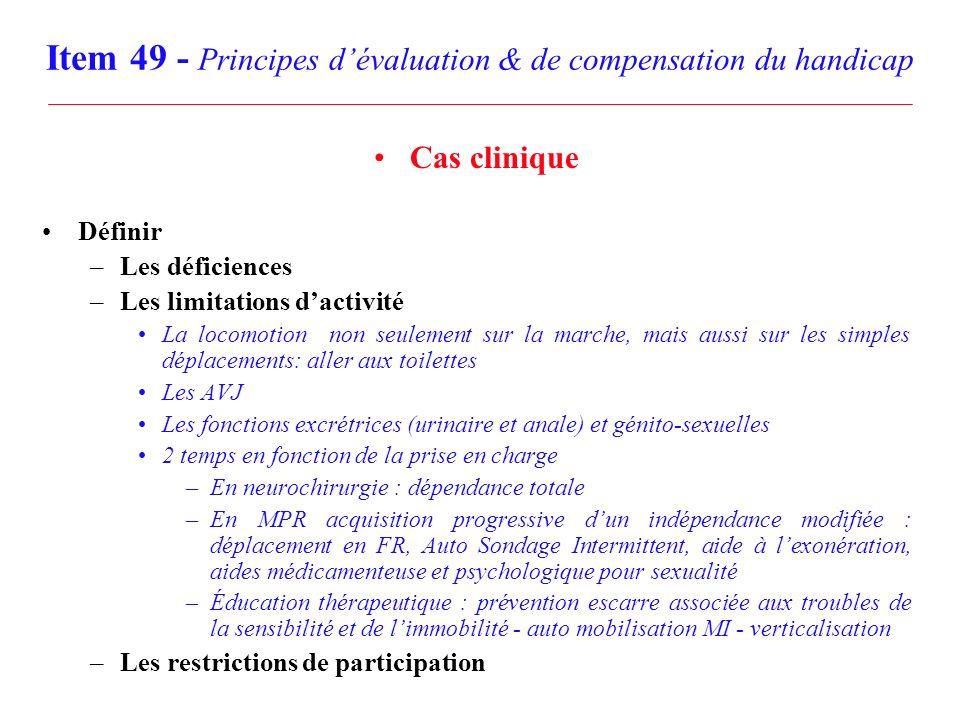Item 49 - Principes dévaluation & de compensation du handicap Cas clinique Définir –Les déficiences –Les limitations dactivité La locomotion non seule
