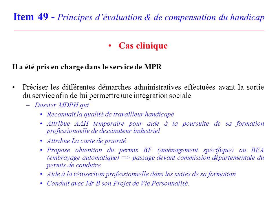 Item 49 - Principes dévaluation & de compensation du handicap Cas clinique Il a été pris en charge dans le service de MPR Préciser les différentes dém