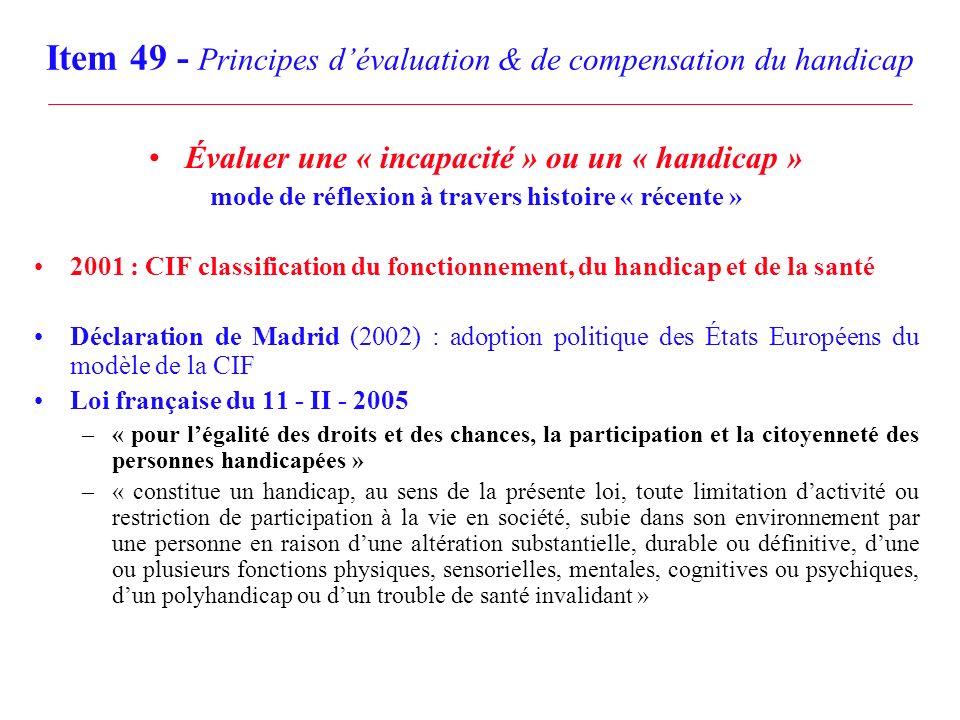 Item 49 - Principes dévaluation & de compensation du handicap Évaluer une « incapacité » ou un « handicap » mode de réflexion à travers histoire « réc