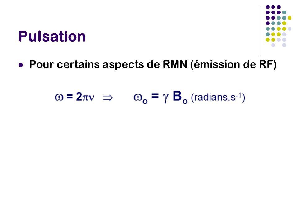 Pulsation Pour certains aspects de RMN (émission de RF)
