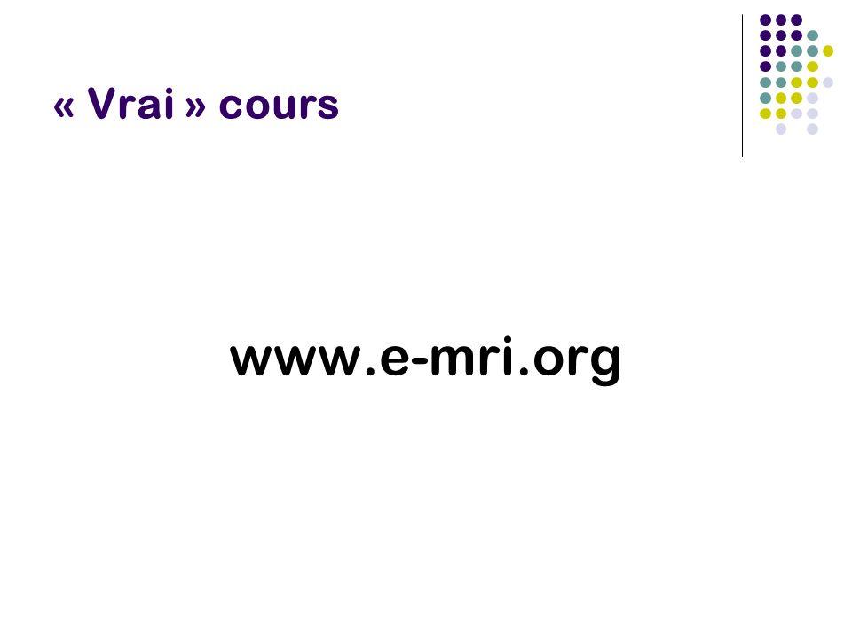 « Vrai » cours www.e-mri.org