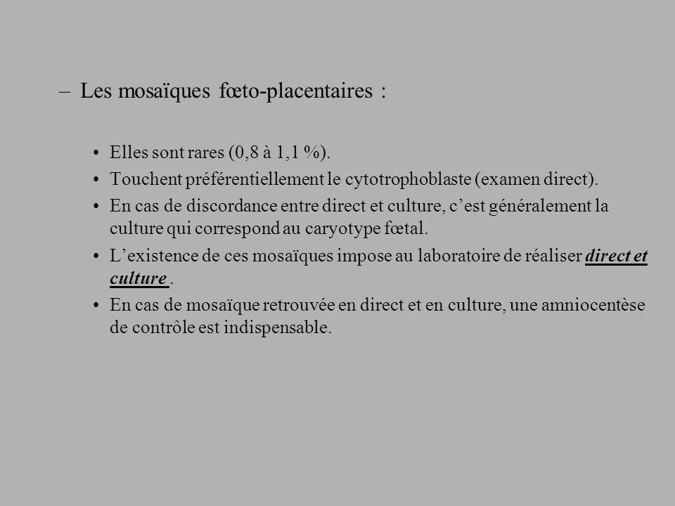 –Les mosaïques fœto-placentaires : Elles sont rares (0,8 à 1,1 %).