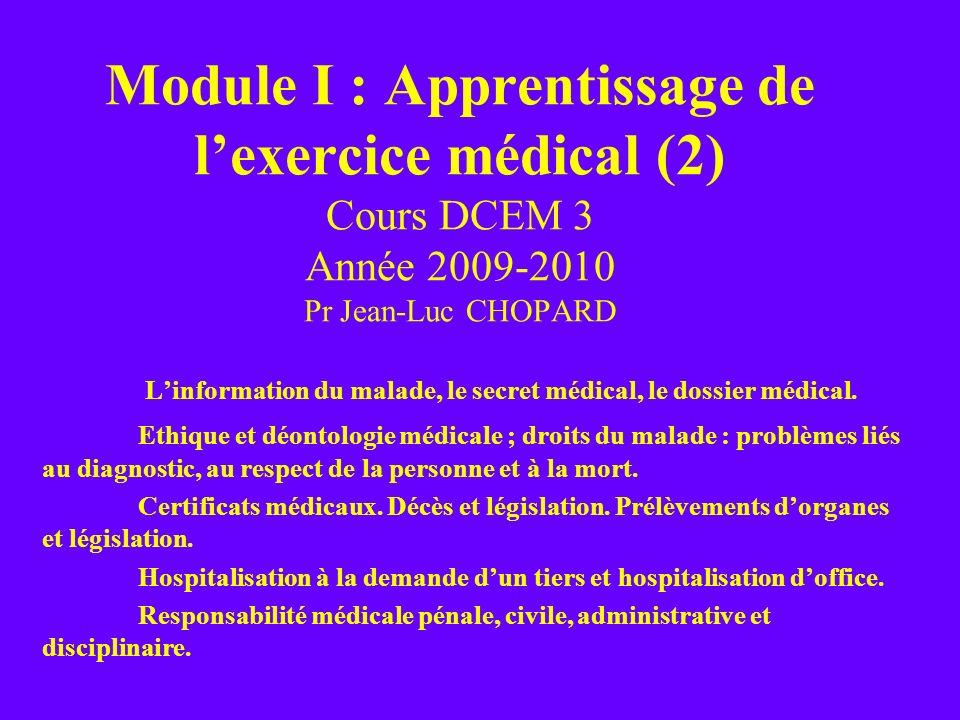 Module I : Apprentissage de lexercice médical (2) Cours DCEM 3 Année 2009-2010 Pr Jean-Luc CHOPARD Linformation du malade, le secret médical, le dossi