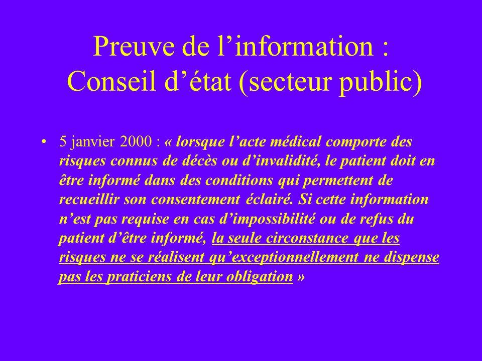 Preuve de linformation : Conseil détat (secteur public) 5 janvier 2000 : « lorsque lacte médical comporte des risques connus de décès ou dinvalidité,