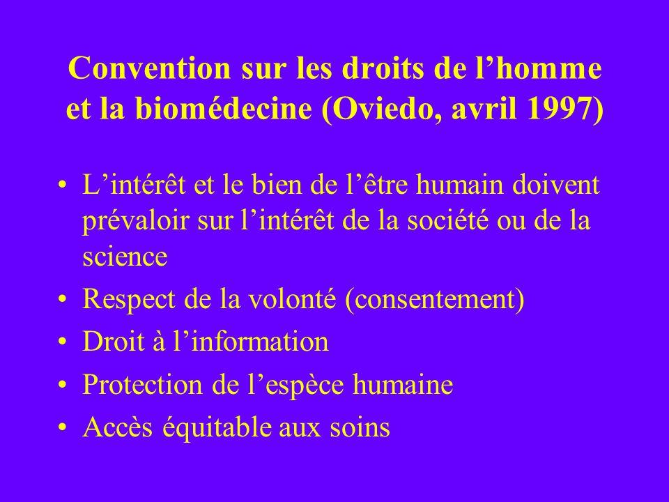 Convention sur les droits de lhomme et la biomédecine (Oviedo, avril 1997) Lintérêt et le bien de lêtre humain doivent prévaloir sur lintérêt de la so