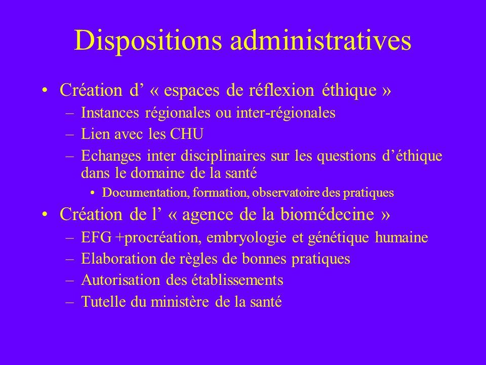 Dispositions administratives Création d « espaces de réflexion éthique » –Instances régionales ou inter-régionales –Lien avec les CHU –Echanges inter