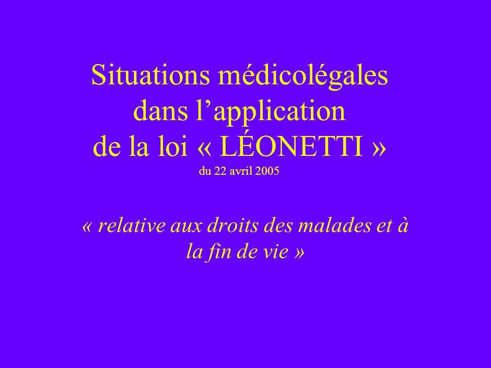 Situations médicolégales dans lapplication de la loi « LÉONETTI » du 22 avril 2005 « relative aux droits des malades et à la fin de vie »