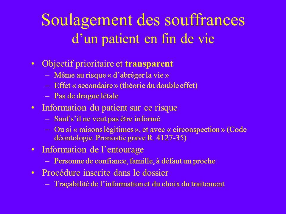 Soulagement des souffrances dun patient en fin de vie Objectif prioritaire et transparent –Même au risque « dabréger la vie » –Effet « secondaire » (t