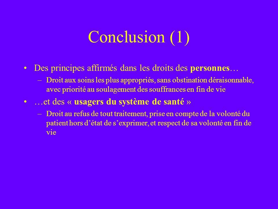 Conclusion (1) Des principes affirmés dans les droits des personnes… –Droit aux soins les plus appropriés, sans obstination déraisonnable, avec priori