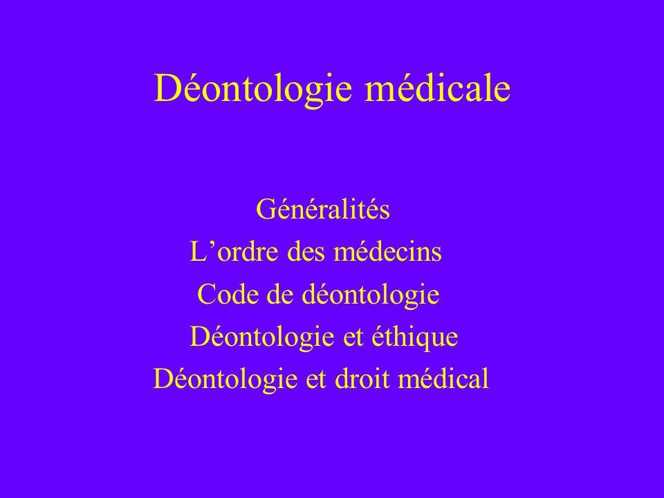 Déontologie médicale Généralités Lordre des médecins Code de déontologie Déontologie et éthique Déontologie et droit médical