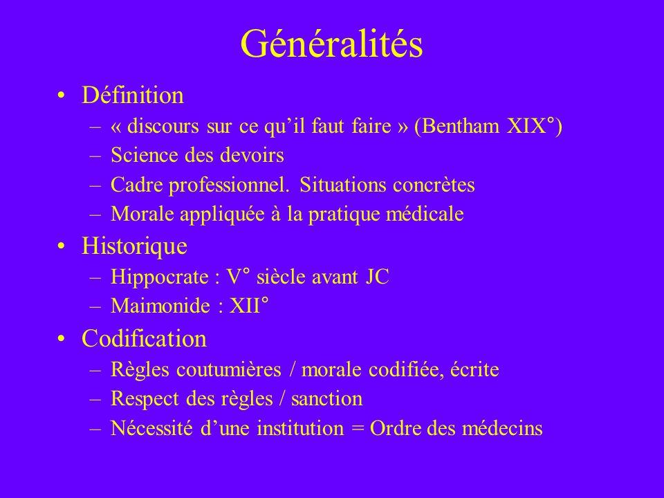 Généralités Définition –« discours sur ce quil faut faire » (Bentham XIX°) –Science des devoirs –Cadre professionnel. Situations concrètes –Morale app