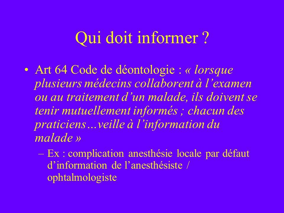 Qui doit informer ? Art 64 Code de déontologie : « lorsque plusieurs médecins collaborent à lexamen ou au traitement dun malade, ils doivent se tenir