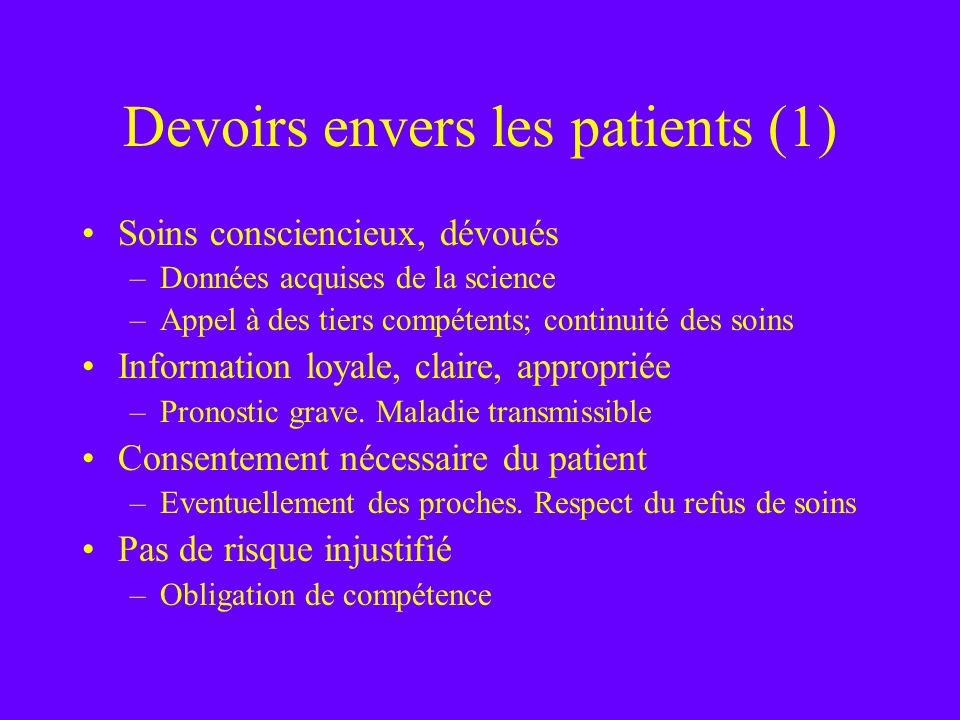 Devoirs envers les patients (1) Soins consciencieux, dévoués –Données acquises de la science –Appel à des tiers compétents; continuité des soins Infor