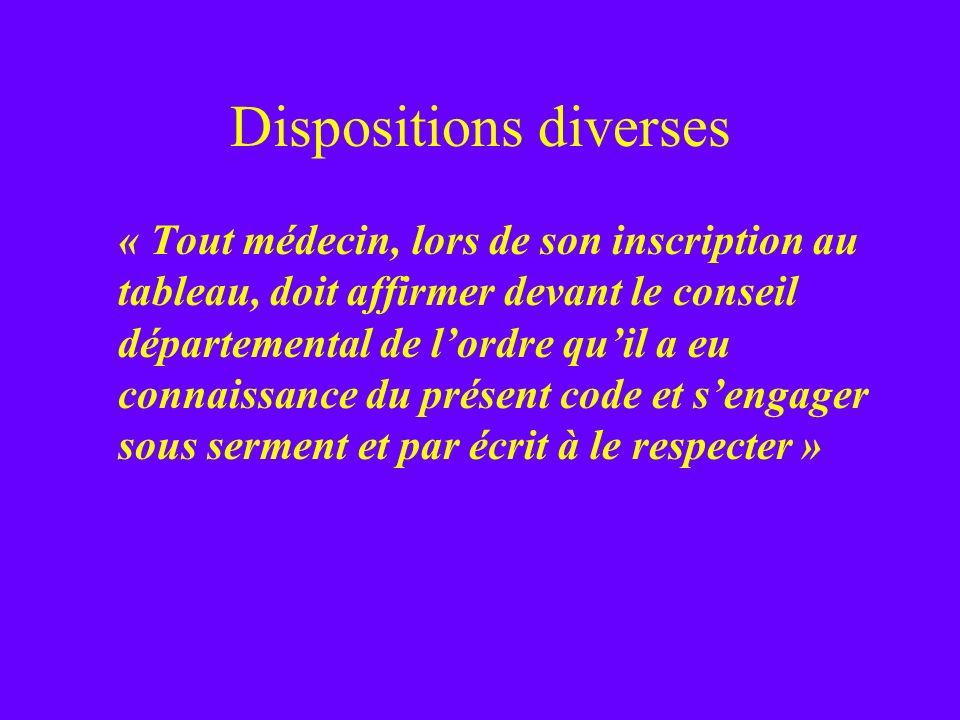 Dispositions diverses « Tout médecin, lors de son inscription au tableau, doit affirmer devant le conseil départemental de lordre quil a eu connaissan