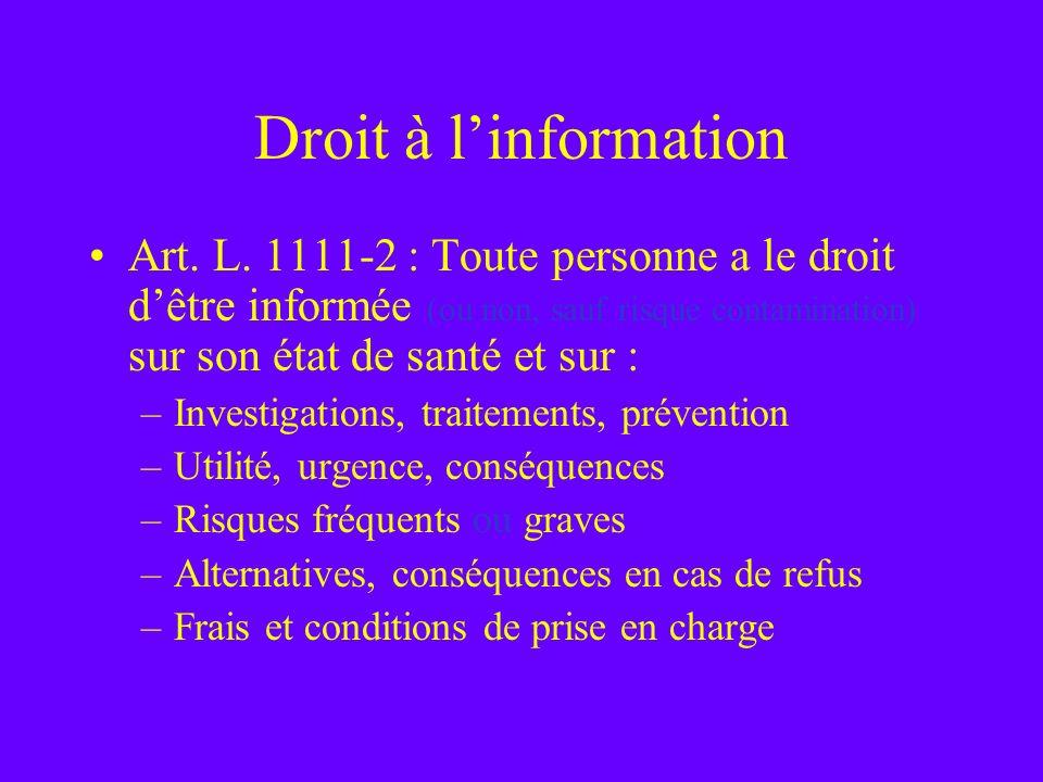 Droit à linformation Art. L. 1111-2 : Toute personne a le droit dêtre informée (ou non, sauf risque contamination) sur son état de santé et sur : –Inv