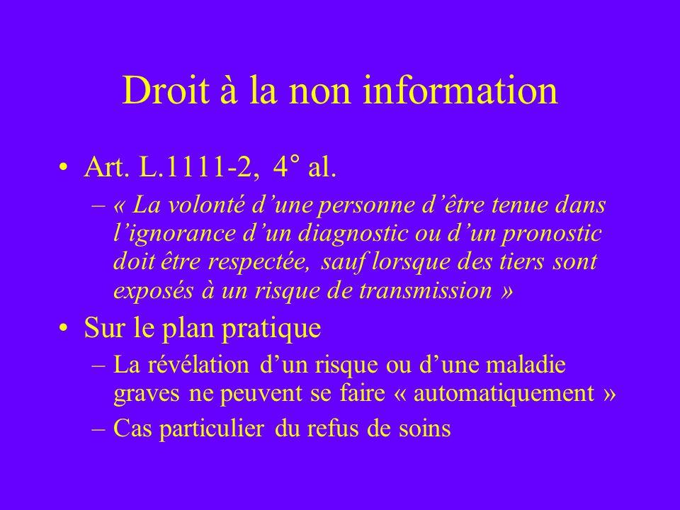Droit à la non information Art. L.1111-2, 4° al. –« La volonté dune personne dêtre tenue dans lignorance dun diagnostic ou dun pronostic doit être res