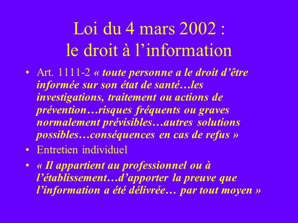 Loi du 4 mars 2002 : le droit à linformation Art. 1111-2 « toute personne a le droit dêtre informée sur son état de santé…les investigations, traiteme