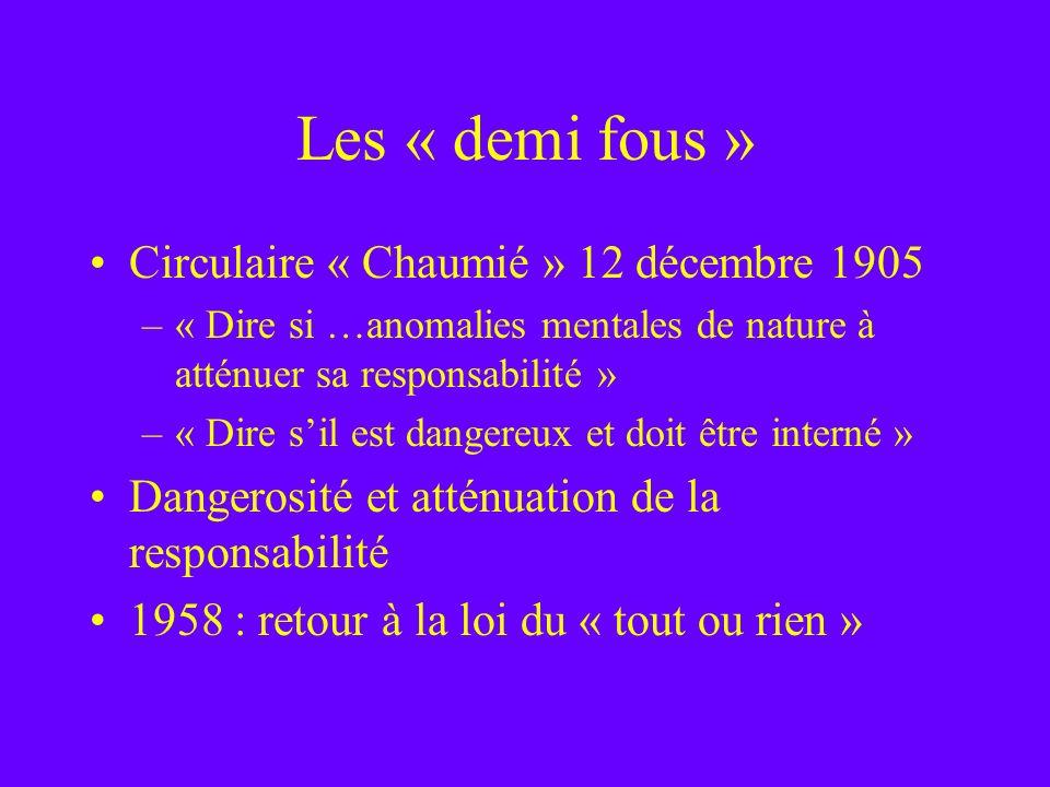 Les « demi fous » Circulaire « Chaumié » 12 décembre 1905 –« Dire si …anomalies mentales de nature à atténuer sa responsabilité » –« Dire sil est dang