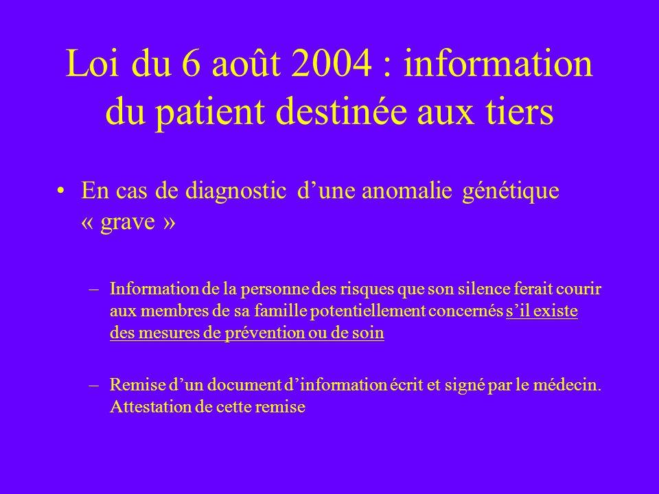 Loi du 6 août 2004 : information du patient destinée aux tiers En cas de diagnostic dune anomalie génétique « grave » –Information de la personne des