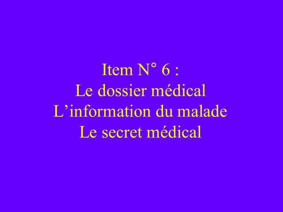 Item N° 6 : Le dossier médical Linformation du malade Le secret médical