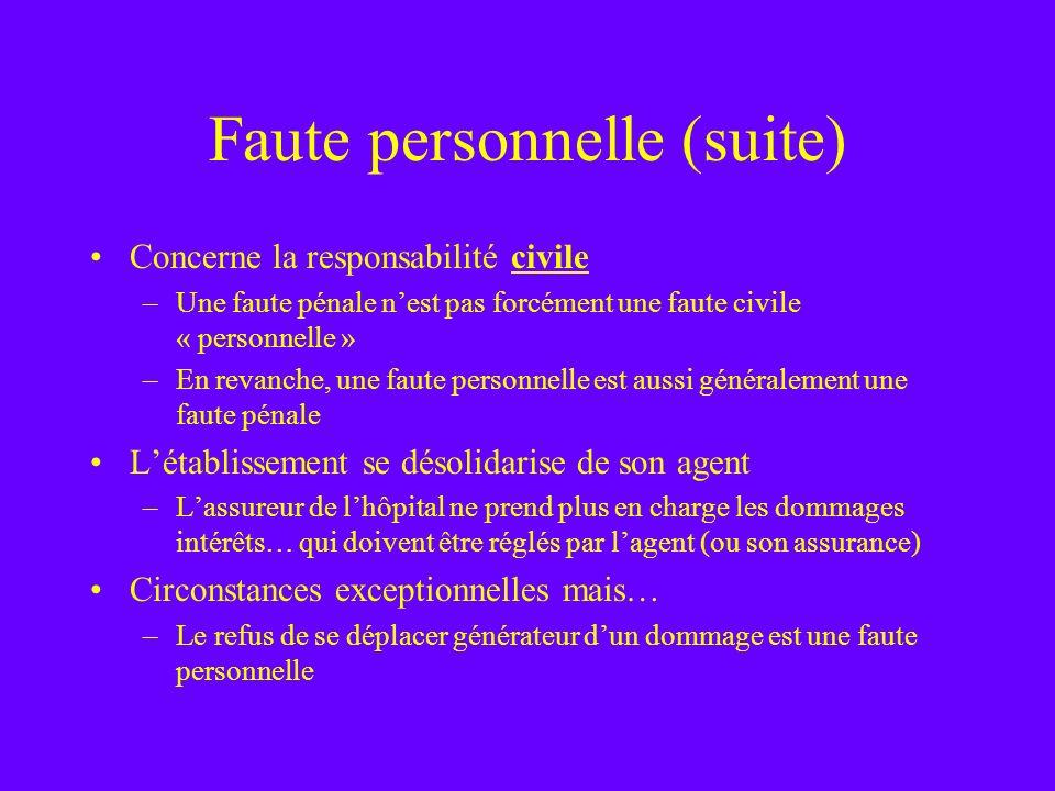 Faute personnelle (suite) Concerne la responsabilité civile –Une faute pénale nest pas forcément une faute civile « personnelle » –En revanche, une fa