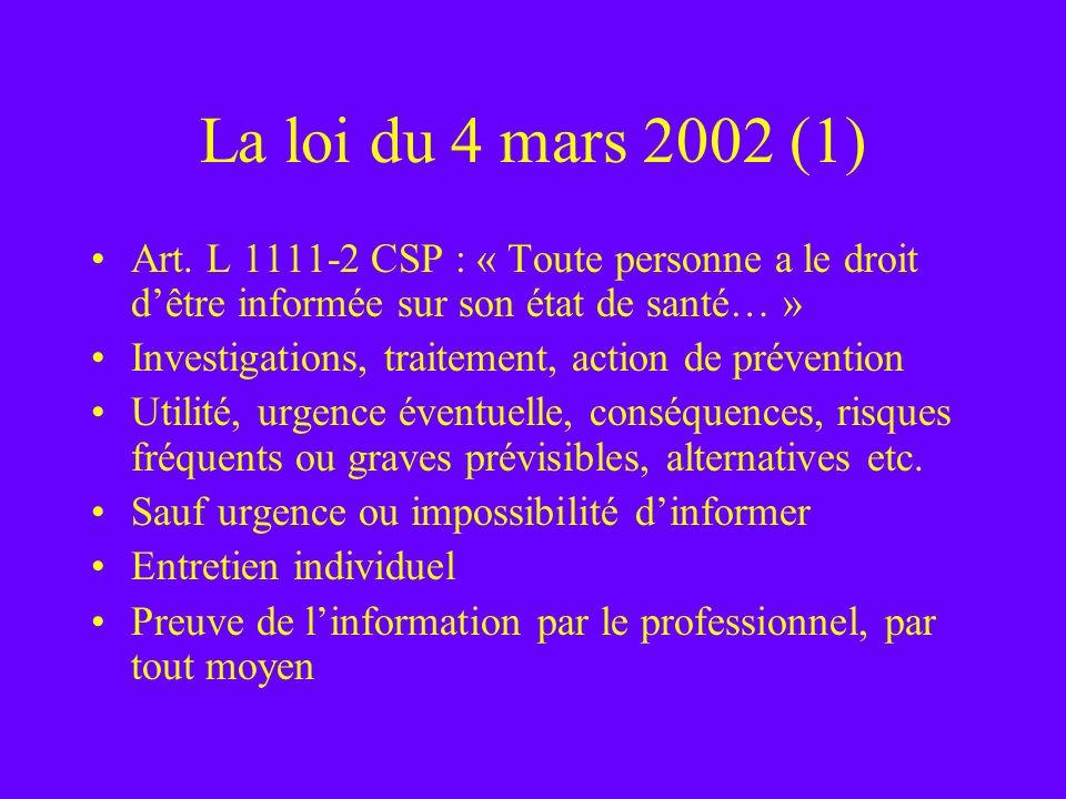 La loi du 4 mars 2002 (1) Art. L 1111-2 CSP : « Toute personne a le droit dêtre informée sur son état de santé… » Investigations, traitement, action d