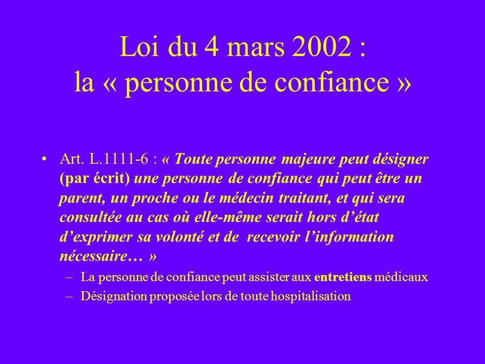 Loi du 4 mars 2002 : la « personne de confiance » Art. L.1111-6 : « Toute personne majeure peut désigner (par écrit) une personne de confiance qui peu
