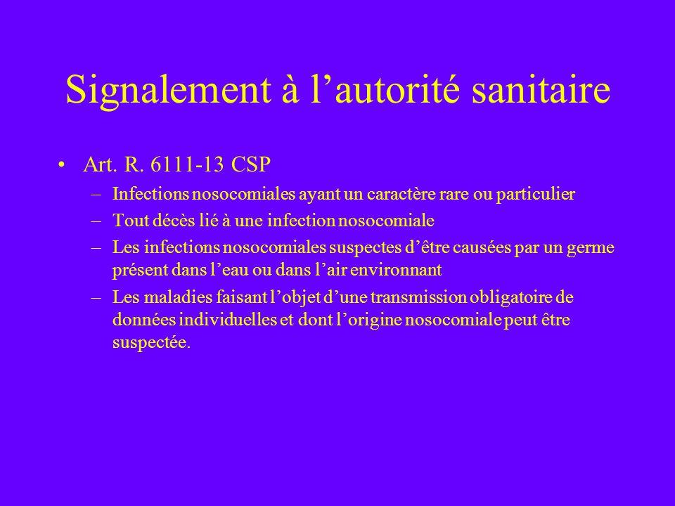 Signalement à lautorité sanitaire Art. R. 6111-13 CSP –Infections nosocomiales ayant un caractère rare ou particulier –Tout décès lié à une infection