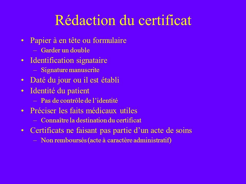 Rédaction du certificat Papier à en tête ou formulaire –Garder un double Identification signataire –Signature manuscrite Daté du jour ou il est établi