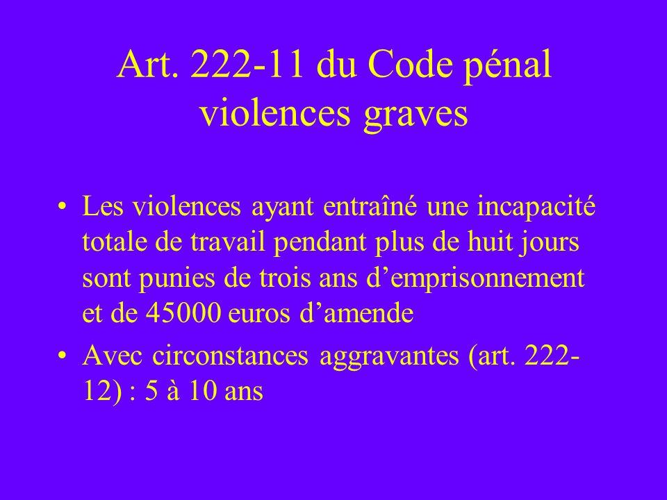 Art. 222-11 du Code pénal violences graves Les violences ayant entraîné une incapacité totale de travail pendant plus de huit jours sont punies de tro