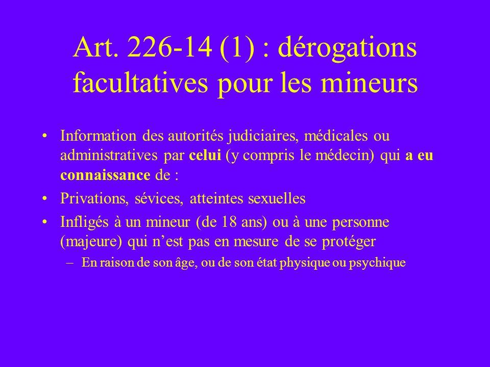 Art. 226-14 (1) : dérogations facultatives pour les mineurs Information des autorités judiciaires, médicales ou administratives par celui (y compris l