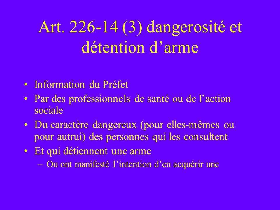 Art. 226-14 (3) dangerosité et détention darme Information du Préfet Par des professionnels de santé ou de laction sociale Du caractère dangereux (pou