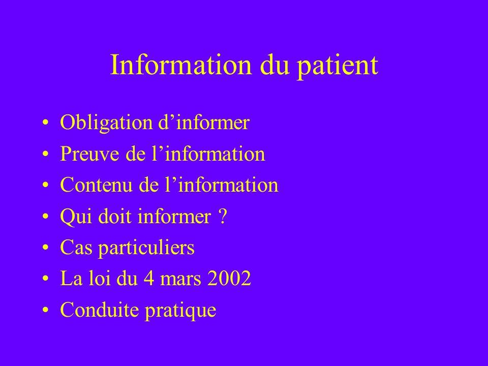Information du patient Obligation dinformer Preuve de linformation Contenu de linformation Qui doit informer ? Cas particuliers La loi du 4 mars 2002
