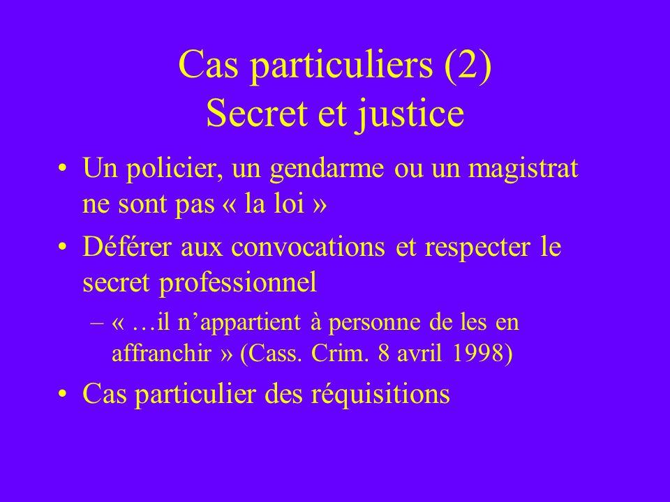 Cas particuliers (2) Secret et justice Un policier, un gendarme ou un magistrat ne sont pas « la loi » Déférer aux convocations et respecter le secret