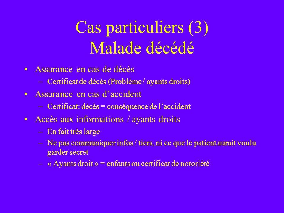 Cas particuliers (3) Malade décédé Assurance en cas de décès –Certificat de décès (Problème / ayants droits) Assurance en cas daccident –Certificat: d