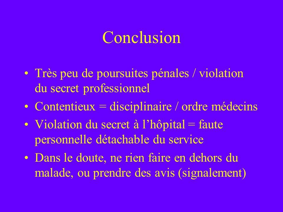Conclusion Très peu de poursuites pénales / violation du secret professionnel Contentieux = disciplinaire / ordre médecins Violation du secret à lhôpi
