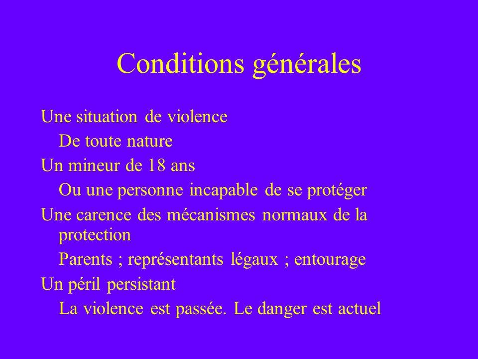 Conditions générales Une situation de violence De toute nature Un mineur de 18 ans Ou une personne incapable de se protéger Une carence des mécanismes