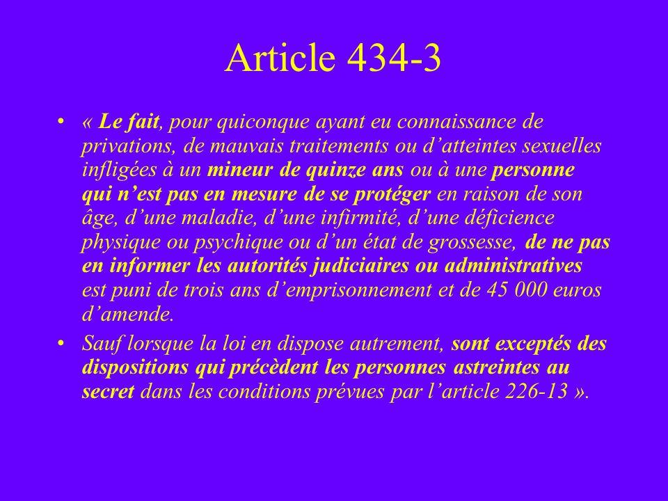 Article 434-3 « Le fait, pour quiconque ayant eu connaissance de privations, de mauvais traitements ou datteintes sexuelles infligées à un mineur de q