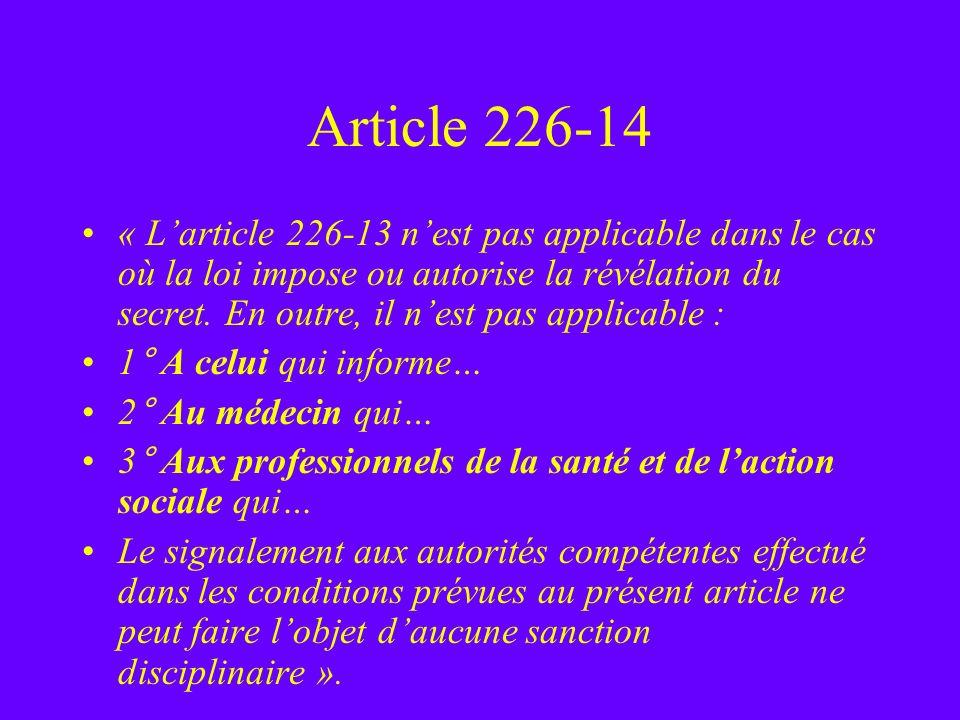 Article 226-14 « Larticle 226-13 nest pas applicable dans le cas où la loi impose ou autorise la révélation du secret. En outre, il nest pas applicabl