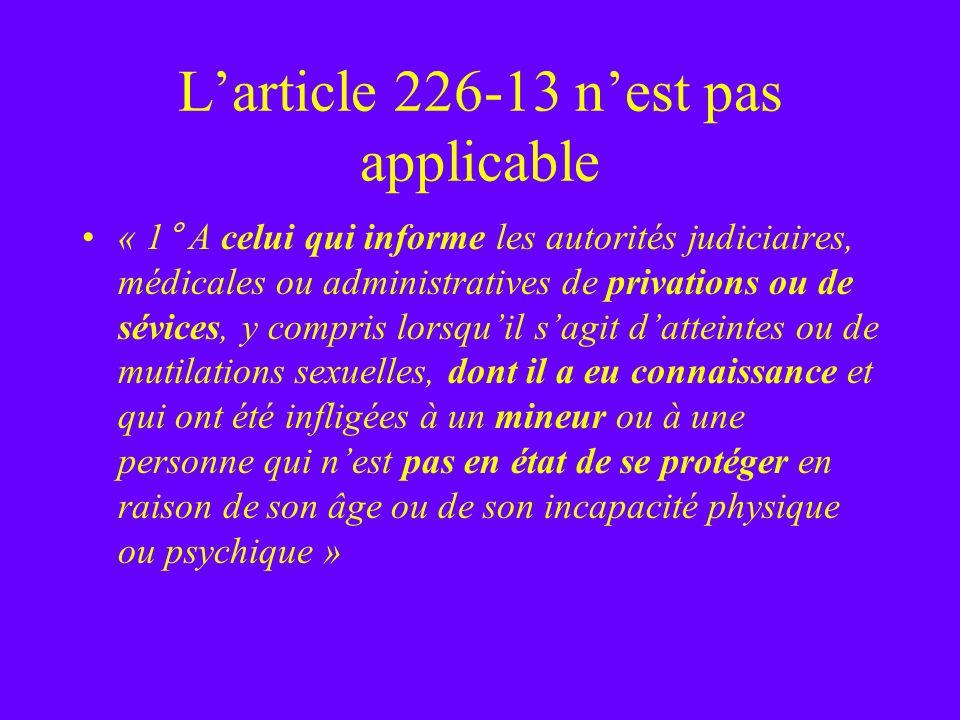 Larticle 226-13 nest pas applicable « 1° A celui qui informe les autorités judiciaires, médicales ou administratives de privations ou de sévices, y co