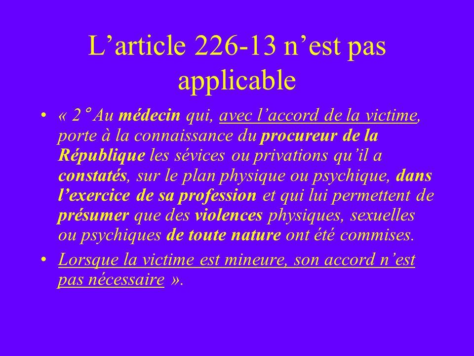 Larticle 226-13 nest pas applicable « 2° Au médecin qui, avec laccord de la victime, porte à la connaissance du procureur de la République les sévices