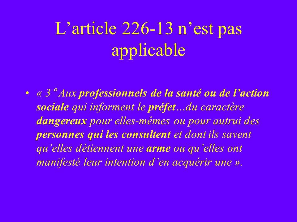 Larticle 226-13 nest pas applicable « 3° Aux professionnels de la santé ou de laction sociale qui informent le préfet…du caractère dangereux pour elle
