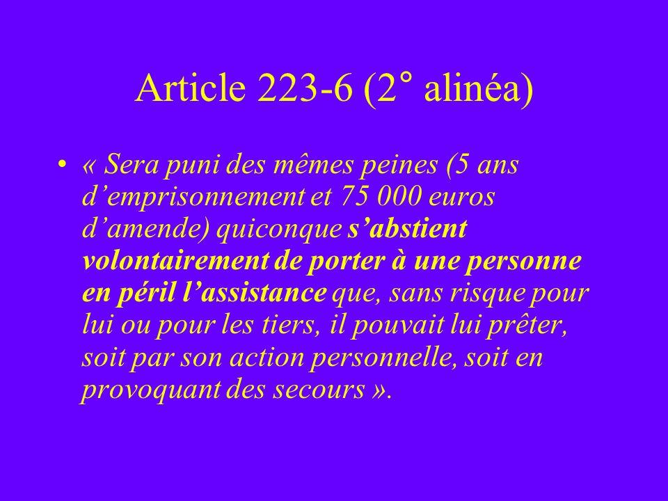 Article 223-6 (2° alinéa) « Sera puni des mêmes peines (5 ans demprisonnement et 75 000 euros damende) quiconque sabstient volontairement de porter à