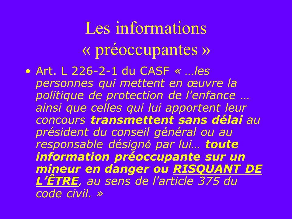 Les informations « préoccupantes » Art. L 226-2-1 du CASF « …les personnes qui mettent en œuvre la politique de protection de l'enfance … ainsi que ce