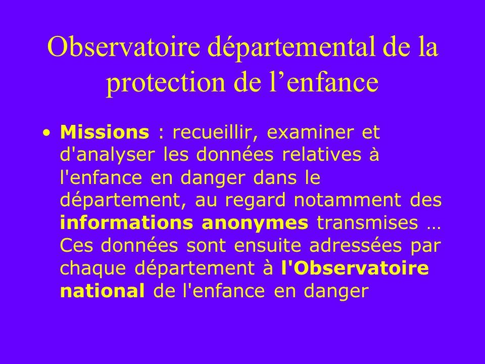 Observatoire départemental de la protection de lenfance Missions : recueillir, examiner et d'analyser les données relatives à l'enfance en danger dans