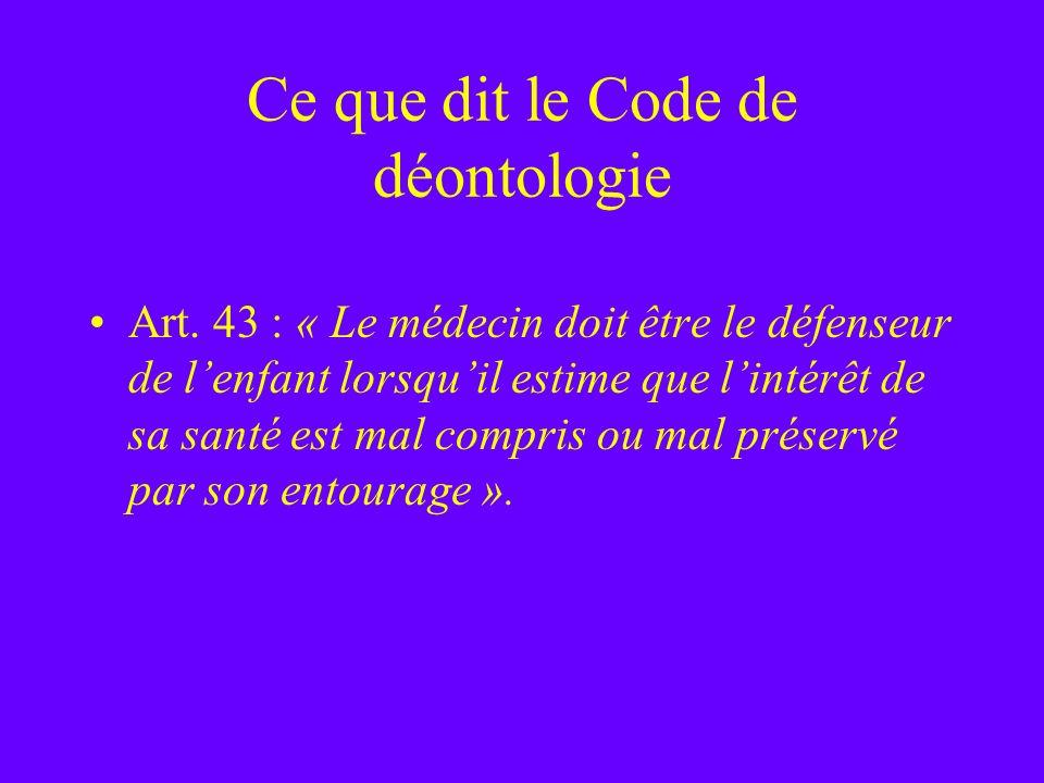 Ce que dit le Code de déontologie Art. 43 : « Le médecin doit être le défenseur de lenfant lorsquil estime que lintérêt de sa santé est mal compris ou