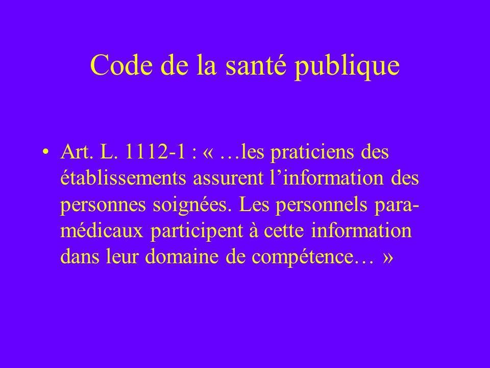 Code de la santé publique Art. L. 1112-1 : « …les praticiens des établissements assurent linformation des personnes soignées. Les personnels para- méd