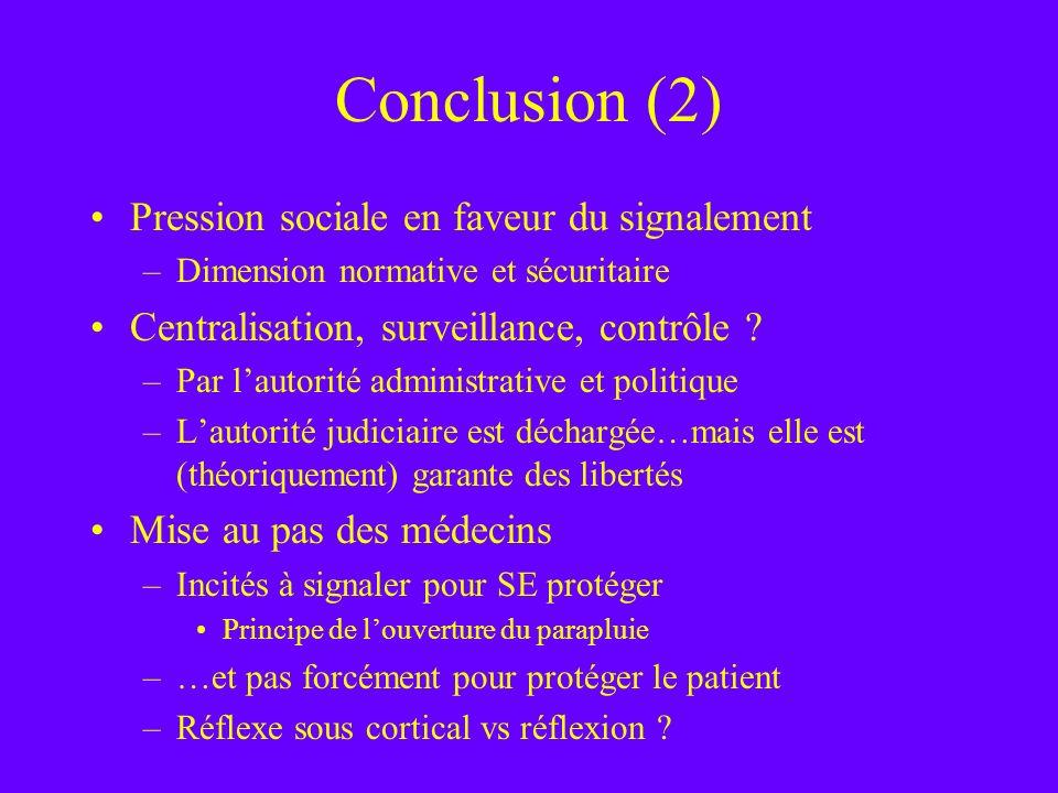Conclusion (2) Pression sociale en faveur du signalement –Dimension normative et sécuritaire Centralisation, surveillance, contrôle ? –Par lautorité a