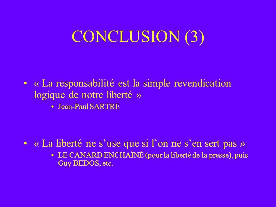 CONCLUSION (3) « La responsabilité est la simple revendication logique de notre liberté » Jean-Paul SARTRE « La liberté ne suse que si lon ne sen sert