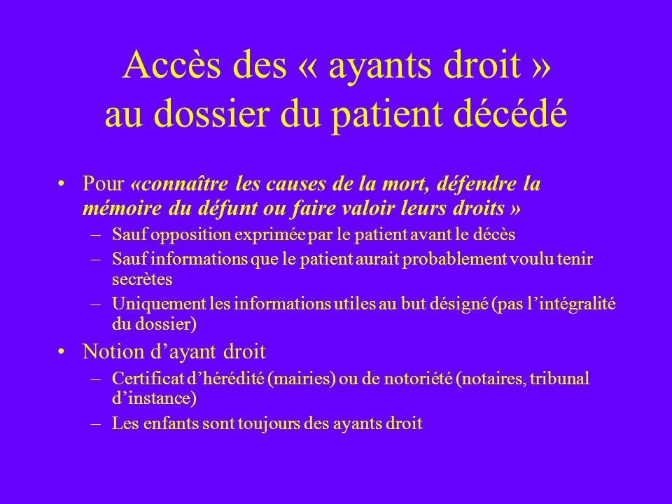 Accès des « ayants droit » au dossier du patient décédé Pour «connaître les causes de la mort, défendre la mémoire du défunt ou faire valoir leurs dro